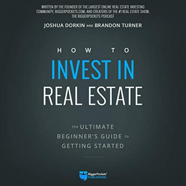 How to Invest in Real Estate, Brandon Turner & Joshua Dorkin